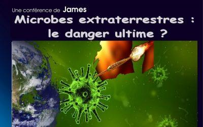 Très bientôt une conférence de James : «Microbes extraterrestres, le danger ultime ?»