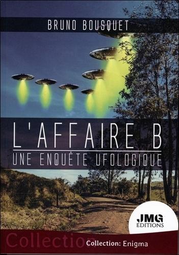 L'affaire B, une enquête ufologique.